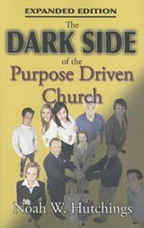The Dark Side of the Purpose Driven Church | Noah Hutchings |
