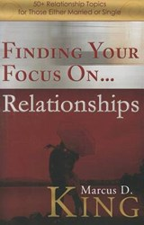 Finding Your Focus On... Relationships | Marcus D. King |