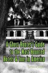 A Ghost Hunter's Guide to the Most Haunted Hotels & Inns in America | Terrance Zepke |