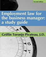 Employment Law for the Business Manager - 2D Edition | Griffin Toronjo Pivateau |