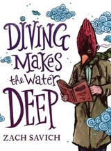 Diving Makes the Water Deep | Zach Savich |