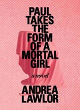 Paul Takes the Form of a Mortal Girl | Andrea Lawlor |