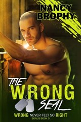 The Wrong SEAL (Wrong Never Felt So Right, #5) | Nancy Brophy |