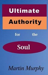 Ultimate Authority for the Soul | Martin Murphy |