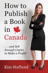 How to Publish a Book in Canada ... and Sell Enough Copies to Make a Profit! | Kim Staflund |