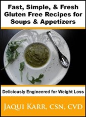 Fast, Simple & Fresh Gluten Free Recipes for Soups & Appetizers Deliciously Engineered for Weight Loss