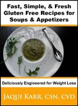 Fast, Simple & Fresh Gluten Free Recipes for Soups & Appetizers Deliciously Engineered for Weight Loss | Jaqui Karr |