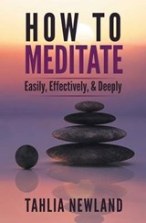 How to Meditate Easily, Effectively & Deeply | Tahlia Newland |