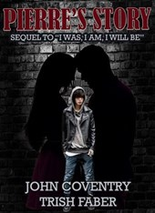 "Pierre's Story: Sequel to ""I Was, I Am, I Will Be"" (The John Coventry Story, #2)"