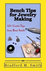 Bench Tips for Jewelry Making | Bradford M. Smith |
