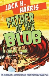 Father of the Blob | Jack H Harris |