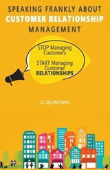Speaking Frankly about Customer Relationship Management | Jc Quintana |