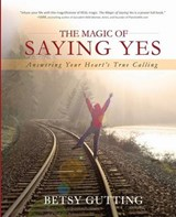 The Magic of Saying Yes | Betsy Gutting |