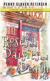 Roses and Daisies and Death, Oh My! | Penny Clover Petersen |