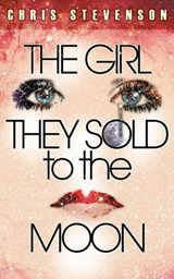 The Girl They Sold to the Moon | Chris Stevenson |