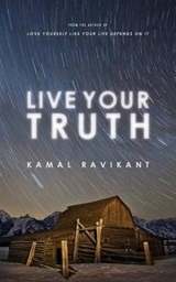 Live Your Truth | Kamal Ravikant |