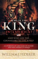 Who Is the King in America? and Who Are the Counselors to the King? | William J. Federer |