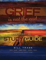 Grief Is Not the End--One Family's Journey from Loss to Hope Interactive Study Guide | William Trask |