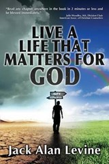 Live a Life That Matters for God | Jack Alan Levine |