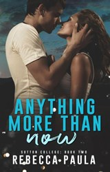Anything More Than Now (Sutton College, #2) | Rebecca Paula |
