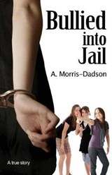 Bullied Into Jail | A. Morris-Dadson |