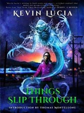 Things Slip Through (The Clifton Heights Saga) | Kevin Lucia |