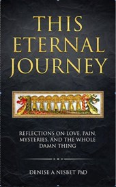 This Eternal Journey: Reflections on Love, Pain, Mysteries and the Whole Damn Thing