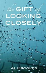 Gift of Looking Closely | Al Brookes |