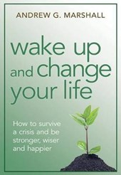 Wake Up and Change Your Life | Andrew G Marshall |