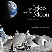 Igloo on the moon : exploring architecture | David Jenkins |
