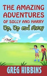 The Amazing Adventures of Solly and Harry. Up, Up and Away | Greg Hibbins |