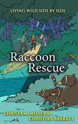 Raccoon Rescue (Living Wild Side by Side) | Christa Miller |