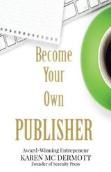 Become Your Own Publisher | Karen Mc Dermott |