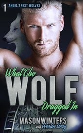 What the Wolf Dragged In (Angel's Rest Wolfpack) | Westin Gray ; Mason Winters |