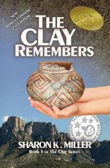 The Clay Remembers | Sharon K. Miller |