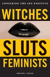 Witches, Sluts, Feminists | Kristen J. Sollee |