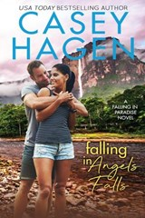 Falling in Angels Falls (A Falling In Paradise Novel) | Casey Hagen |