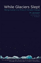 While Glaciers Slept | M. Jackson |