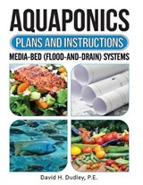 Aquaponics Plans and Instructions | P. E. David H. Dudley |