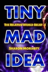 Tiny Mad Idea | Sharon Moriarty |