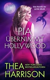 Pia übernimmt Hollywood | Thea Harrison |