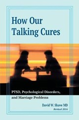 How Our Talking Cures Ptsd, Psychological Disorders, and Marriage Problems (Revised 2016) | David W. Shave Md |