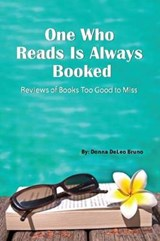 One Who Reads Is Always Booked | Donna Deleo Bruno |
