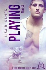 Playing To Win (The York Bombers, #2) | Lisa B. Kamps |