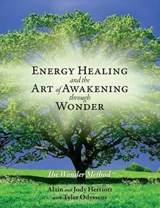 Energy Healing and The Art of Awakening Through Wonder | Alain Herriott |
