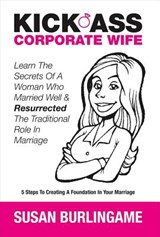 Kick-Ass Corporate Wife | Susan Burlingame |