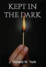 Kept in the Dark | J. Ronald M. York |