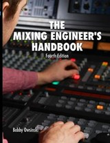 The Mixing Engineer's Handbook 4th Edition | Bobby Owsinski |
