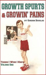 Growth Spurts & Growin' Pains (Things I WIsh I Knew, #1) | Gordon Douglas |