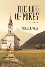 The Life of Mikey | Michael K. Willis |